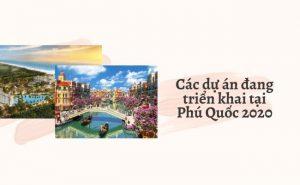 cac-du-an-dang-trien-khai-tai-phu-quoc-2020