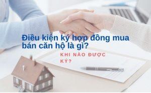 dieu-kien-ky-hop-dong-mua-ban-can-ho-la-gi