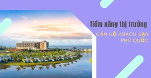 tiem-nang-thi-truong-can-ho-khach-san-phu-quoc